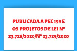 Publicada a PEC 159 e os PROJETOS DE LEI Nº 23.728/2020/Nº 23.729/2020