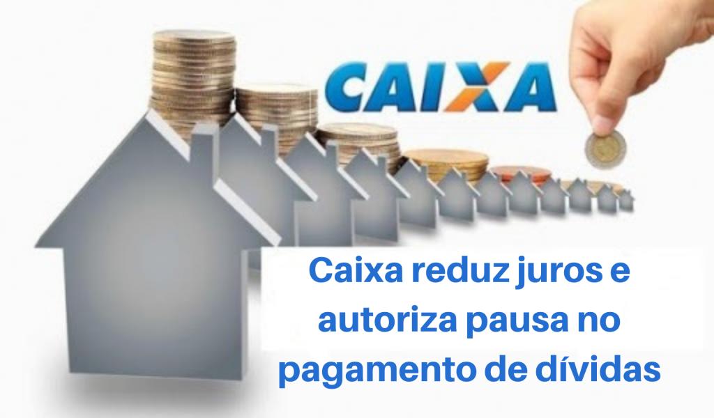 Caixa reduz juros e autoriza pausa no pagamento de dívidas