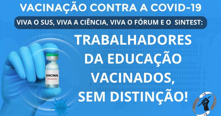 Viva o SUS, Viva a Ciência, Viva o Fórum e o  Sintest: Trabalhadores da Educação vacinados, sem distinção!